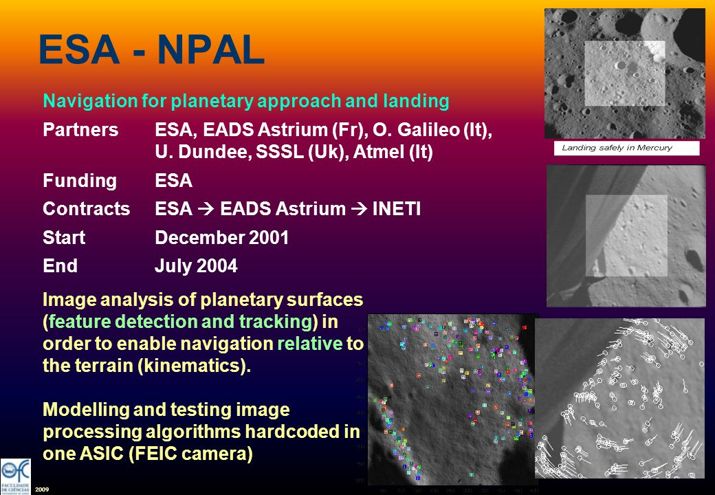 2009 ESA - NPAL Navigation for planetary approach and landing PartnersESA, EADS Astrium (Fr), O. Galileo (It), U. Dundee, SSSL (Uk), Atmel (It) Fundin