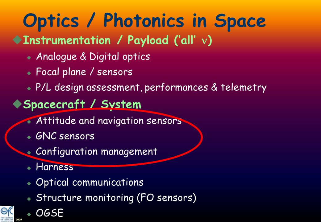 2009 Optics / Photonics in Space Instrumentation / Payload (all ) u Analogue & Digital optics u Focal plane / sensors u P/L design assessment, perform