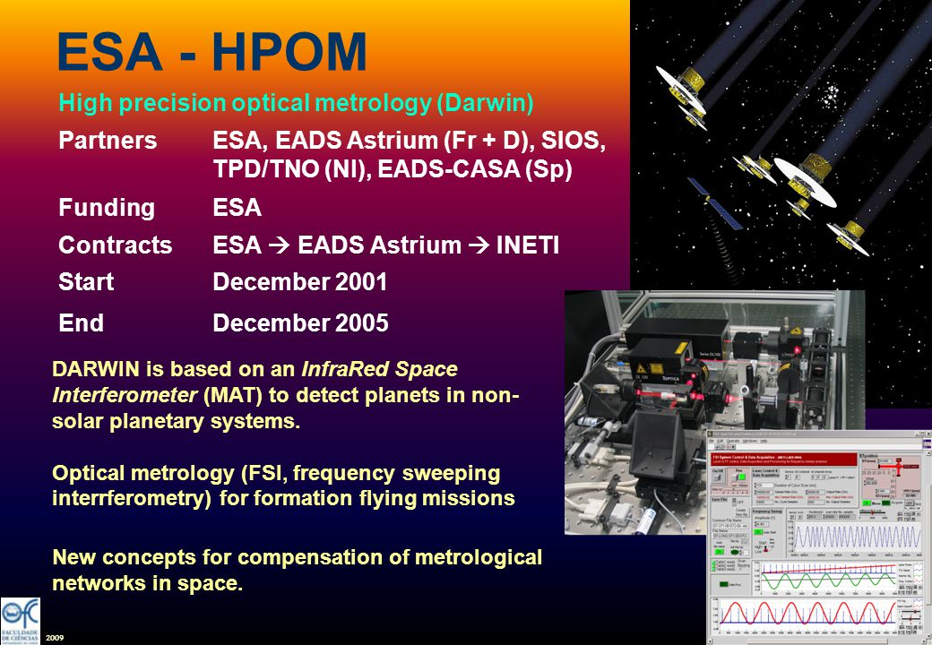 2009 ESA - HPOM High precision optical metrology (Darwin) PartnersESA, EADS Astrium (Fr + D), SIOS, TPD/TNO (Nl), EADS-CASA (Sp) FundingESA ContractsE