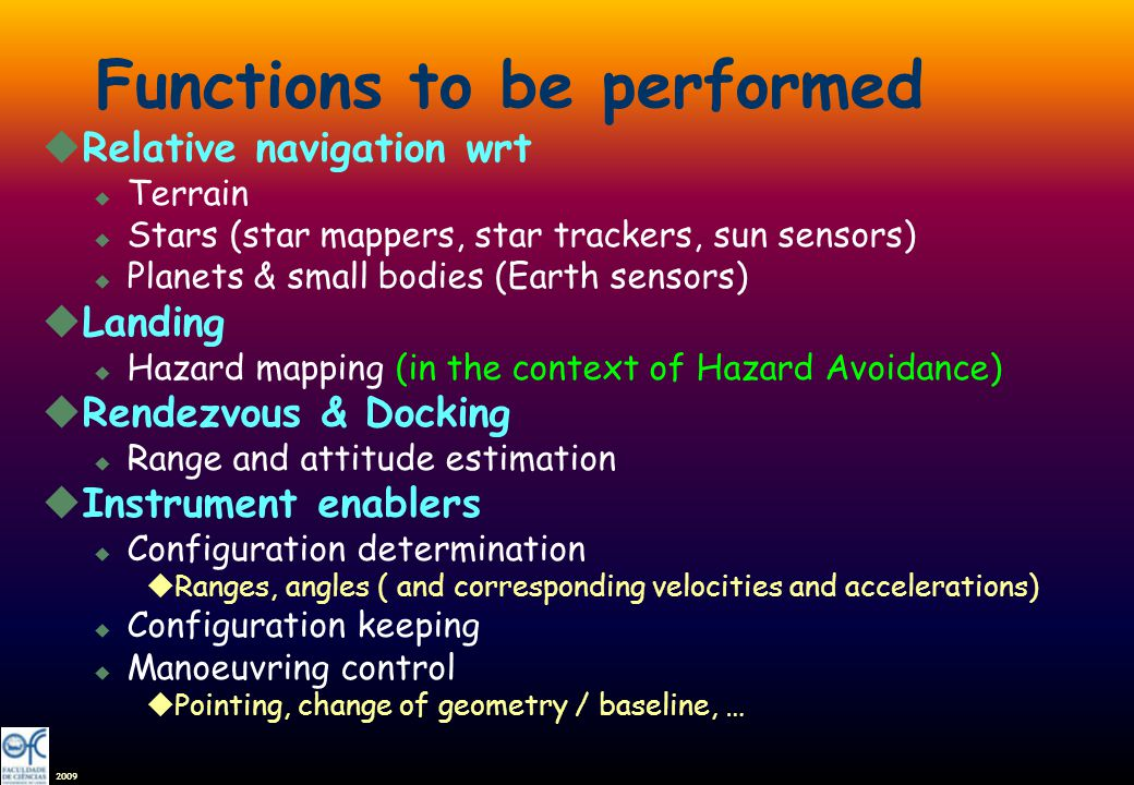 2009 Functions to be performed uRelative navigation wrt u Terrain u Stars (star mappers, star trackers, sun sensors) u Planets & small bodies (Earth s
