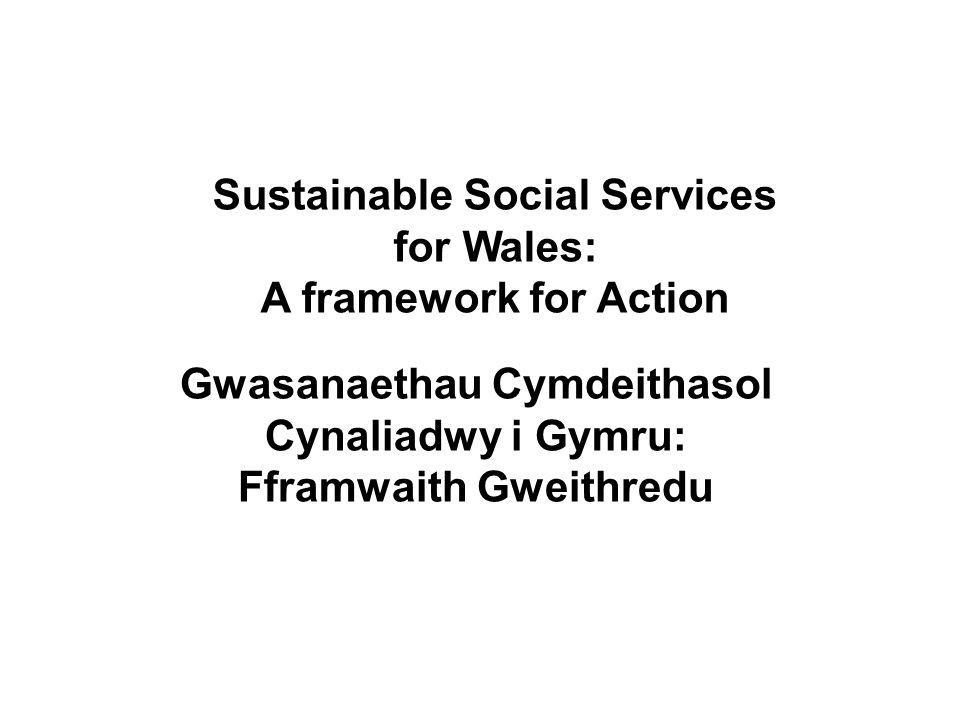 GwasanaethaueffeithiolargyfercalonwerddCymru Efficient services for the green heart of Wales Sustainable Social Services for Wales: A framework for Action Gwasanaethau Cymdeithasol Cynaliadwy i Gymru: Fframwaith Gweithredu