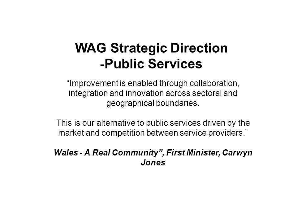 GwasanaethaueffeithiolargyfercalonwerddCymru Efficient services for the green heart of Wales Distinctive approach to Public Services Committed to: Putting people first Working together collaboratively to deliver better services Developing a world class workforce Securing better value for the Welsh Pound and to Relentlessly driving change.