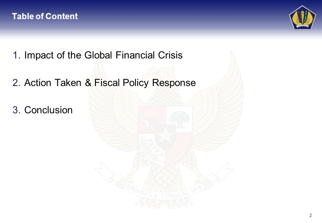 2 Table of Content 1.Impact of the Global Financial Crisis 2.Action Taken & Fiscal Policy Response 3.Conclusion