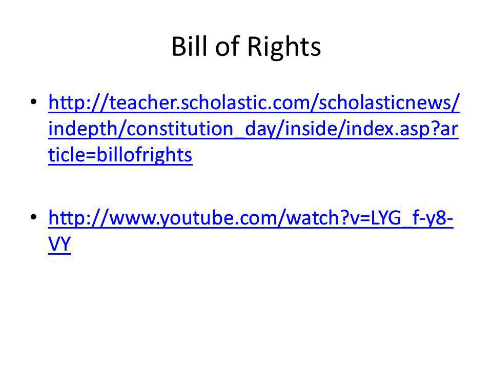 Bill of Rights http://teacher.scholastic.com/scholasticnews/ indepth/constitution_day/inside/index.asp?ar ticle=billofrights http://teacher.scholastic