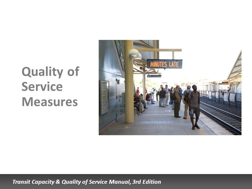 Transit Capacity & Quality of Service Manual, 3rd Edition Quality of Service Measures