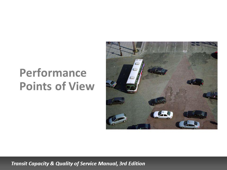 Transit Capacity & Quality of Service Manual, 3rd Edition Performance Points of View