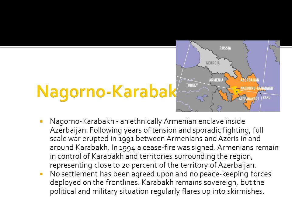Nagorno-Karabakh - an ethnically Armenian enclave inside Azerbaijan.