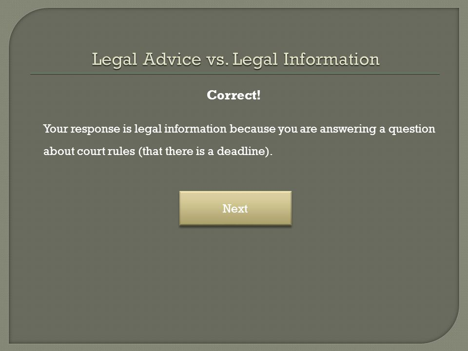 Correct! Your response is legal information because you are answering a question about court rules (that there is a deadline). Next