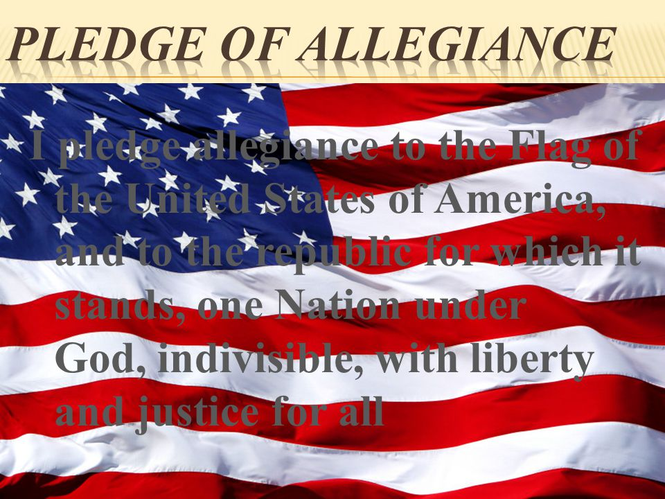 I pledge allegiance to the Flag of the United States of America, and to the republic for which it stands, one Nation under God, indivisible, with liberty and justice for all