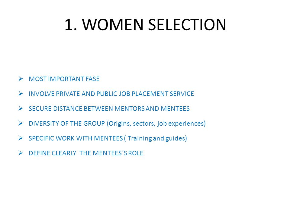 1. WOMEN SELECTION MOST IMPORTANT FASE INVOLVE PRIVATE AND PUBLIC JOB PLACEMENT SERVICE SECURE DISTANCE BETWEEN MENTORS AND MENTEES DIVERSITY OF THE G