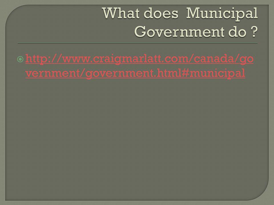 http://www.craigmarlatt.com/canada/go vernment/government.html#municipal http://www.craigmarlatt.com/canada/go vernment/government.html#municipal