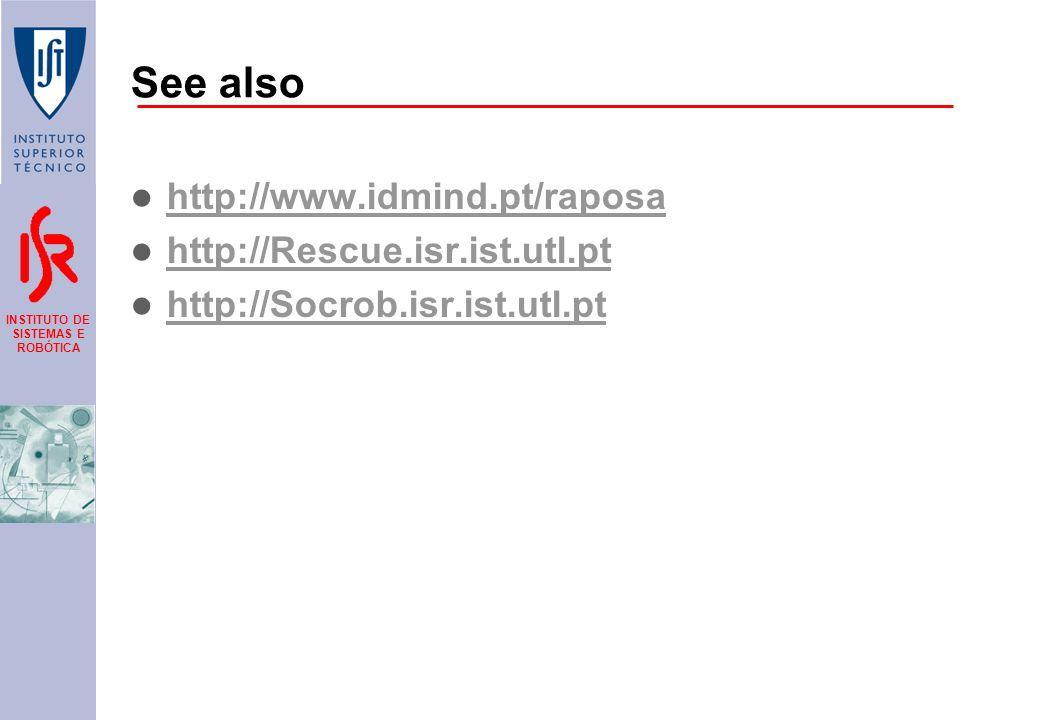 INSTITUTO DE SISTEMAS E ROBÓTICA See also http://www.idmind.pt/raposa http://Rescue.isr.ist.utl.pt http://Socrob.isr.ist.utl.pt