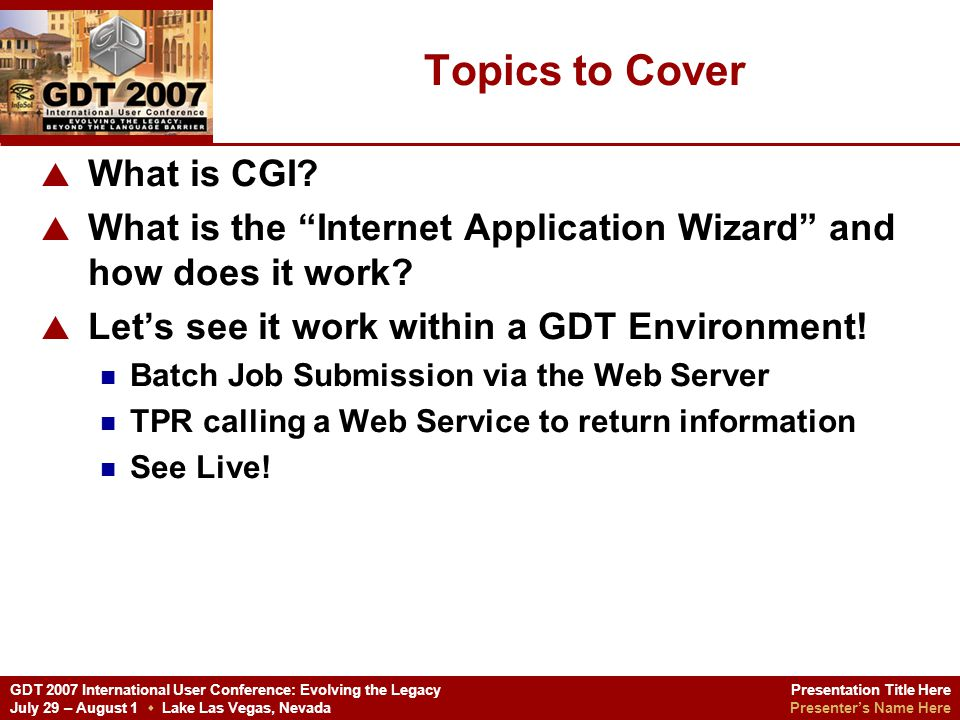 Presentation Title Here Presenters Name Here GDT 2007 International User Conference: Evolving the Legacy July 29 – August 1 Lake Las Vegas, Nevada The Demonstration Configure the Application Environment