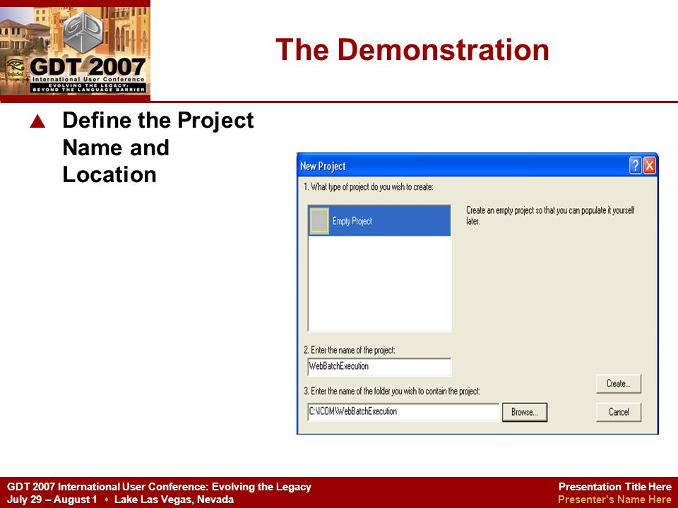 Presentation Title Here Presenters Name Here GDT 2007 International User Conference: Evolving the Legacy July 29 – August 1 Lake Las Vegas, Nevada The Demonstration Use the Net Express IDE Form Designer, to modify the.htm form to your liking.
