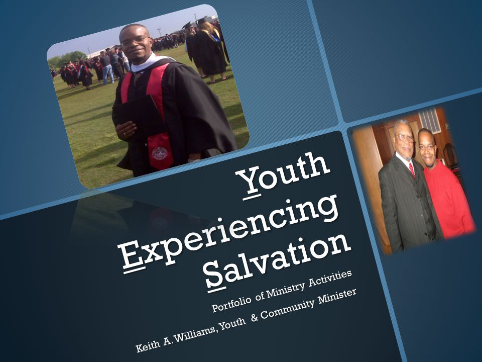 Youth Experiencing Salvation Portfolio of Ministry Activities Keith A.