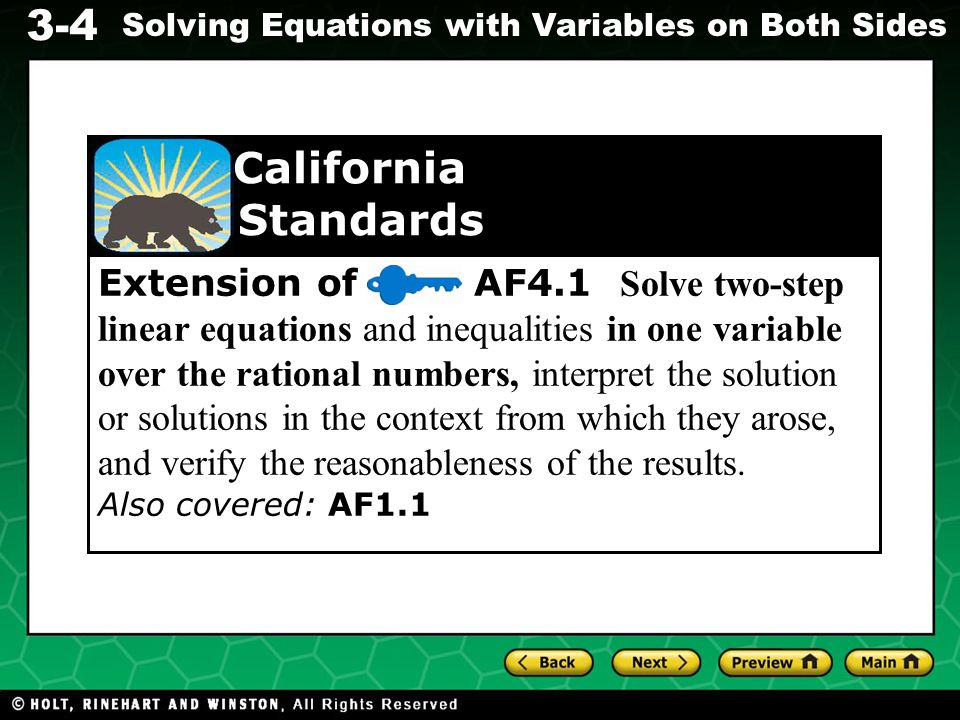 3-4 Solving Equations with Variables on Both Sides Extension of AF4.1 Solve two-step linear equations and inequalities in one variable over the rational numbers, interpret the solution or solutions in the context from which they arose, and verify the reasonableness of the results.