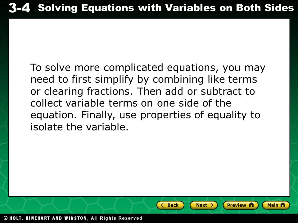 3-4 Solving Equations with Variables on Both Sides To solve more complicated equations, you may need to first simplify by combining like terms or clearing fractions.