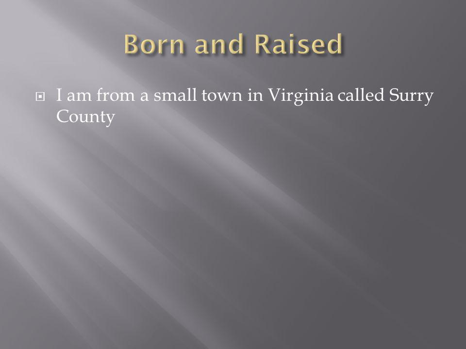 I am from a small town in Virginia called Surry County