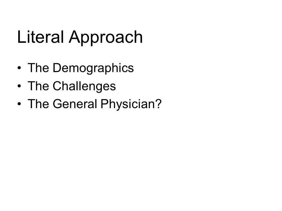 Literal Approach The Demographics The Challenges The General Physician
