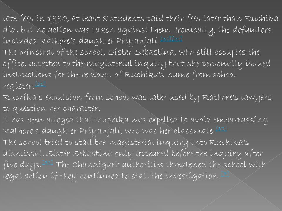 On September 20, 1990, two weeks after the inquiry indicted Rathore, Ruchika was expelled from her school, Sacred Heart School for Girls, in Sector 26