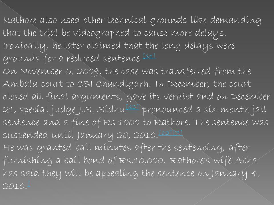 For example, on January 23, 2006, Rathore moved an application demanding transfer of trial from Ambala CBI Special Magistrate Ritu Garg to any other c