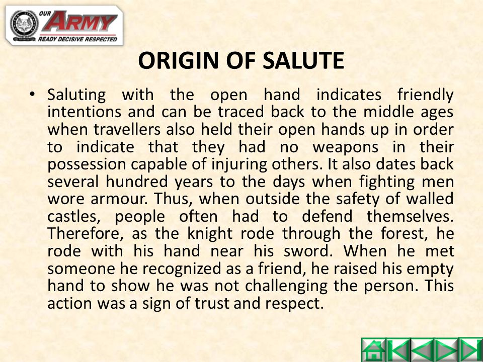 ORIGIN OF SALUTE Saluting with the open hand indicates friendly intentions and can be traced back to the middle ages when travellers also held their o