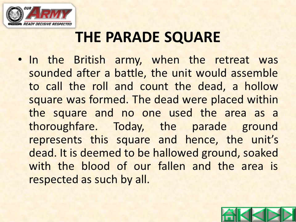 THE PARADE SQUARE In the British army, when the retreat was sounded after a battle, the unit would assemble to call the roll and count the dead, a hol