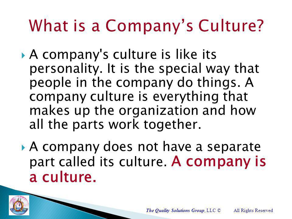 The Quality Solutions Group, LLC ©All Rights Reserved A company s culture is like its personality.