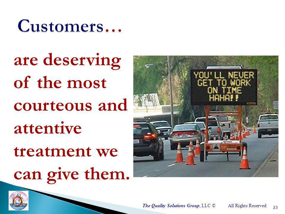 The Quality Solutions Group, LLC ©All Rights Reserved are deserving of the most courteous and attentive treatment we can give them.