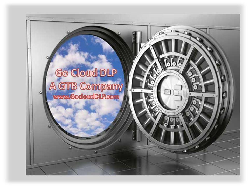 GTB Confidential - GoCloudDLP.com How it Works