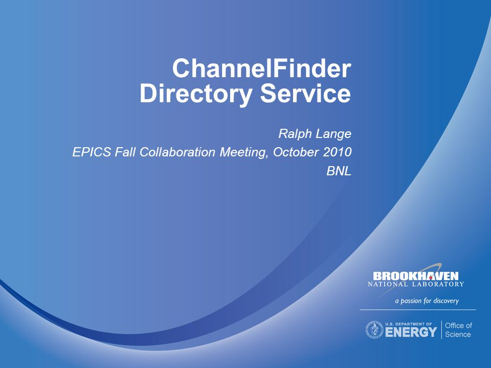 ChannelFinder Directory Service Ralph Lange EPICS Fall Collaboration Meeting, October 2010 BNL