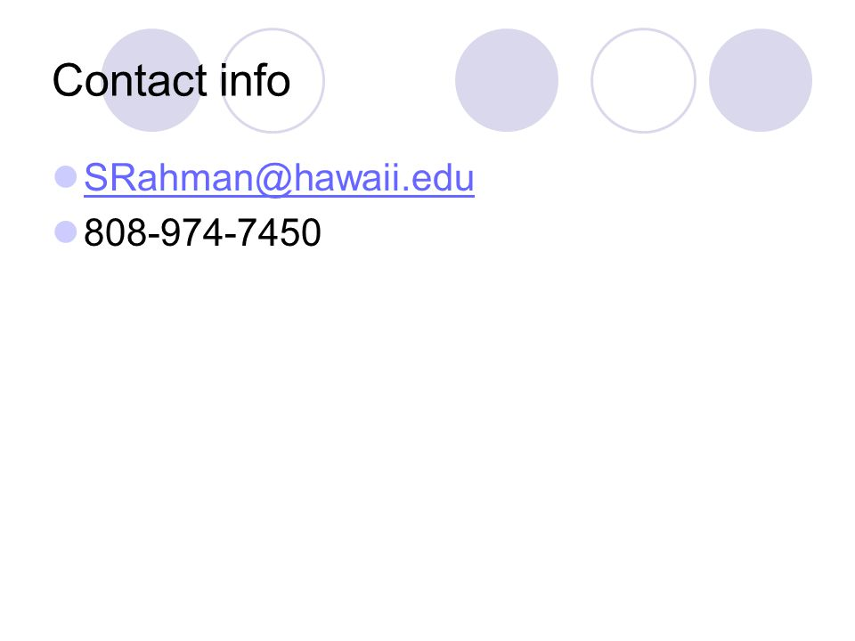 Contact info SRahman@hawaii.edu 808-974-7450