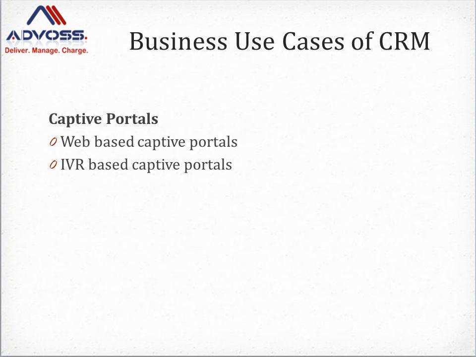 Captive Portals 0 Web based captive portals 0 IVR based captive portals Business Use Cases of CRM