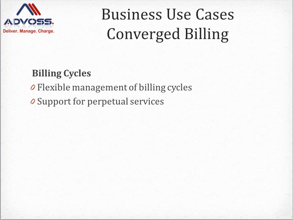 Billing Cycles 0 Flexible management of billing cycles 0 Support for perpetual services Business Use Cases Converged Billing