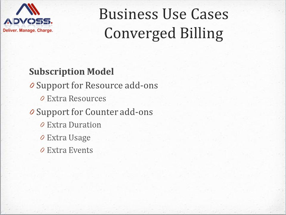 Subscription Model 0 Support for Resource add-ons 0 Extra Resources 0 Support for Counter add-ons 0 Extra Duration 0 Extra Usage 0 Extra Events Business Use Cases Converged Billing