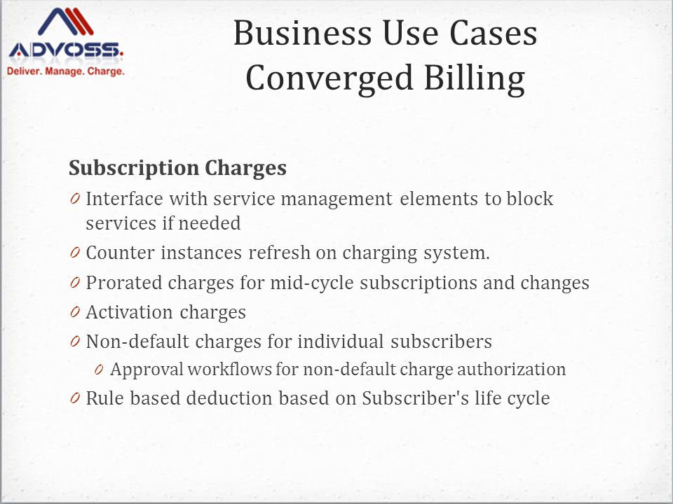 Subscription Charges 0 Interface with service management elements to block services if needed 0 Counter instances refresh on charging system.