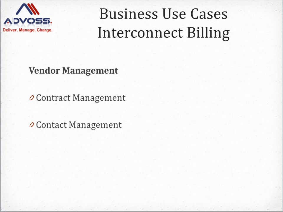 Business Use Cases Interconnect Billing Vendor Management 0 Contract Management 0 Contact Management