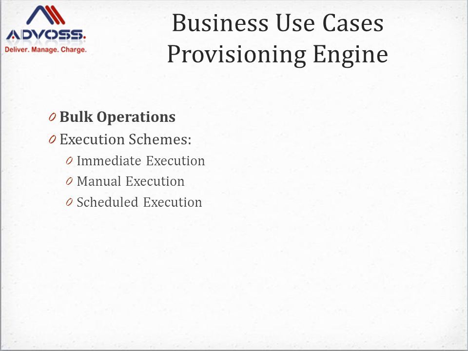 0 Bulk Operations 0 Execution Schemes: 0 Immediate Execution 0 Manual Execution 0 Scheduled Execution Business Use Cases Provisioning Engine