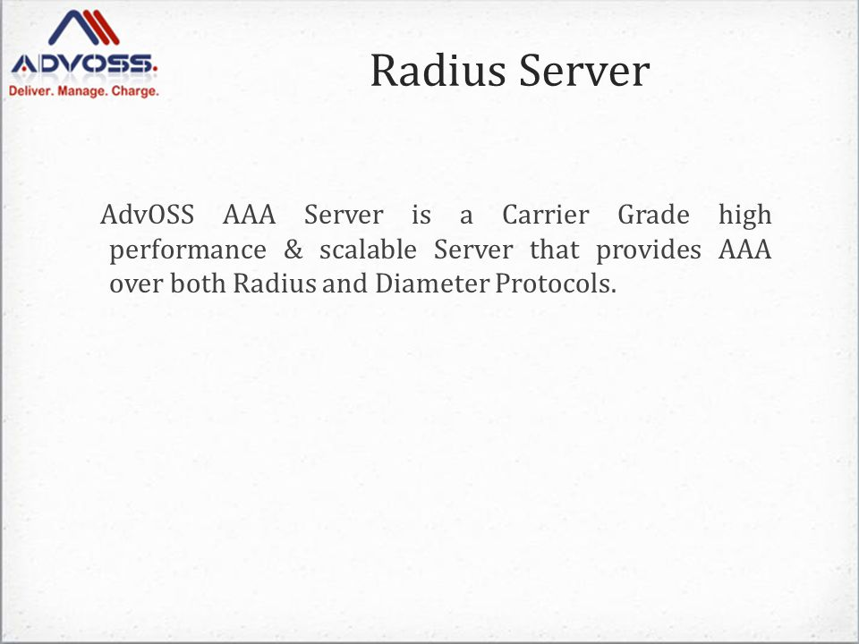 Radius Server AdvOSS AAA Server is a Carrier Grade high performance & scalable Server that provides AAA over both Radius and Diameter Protocols.