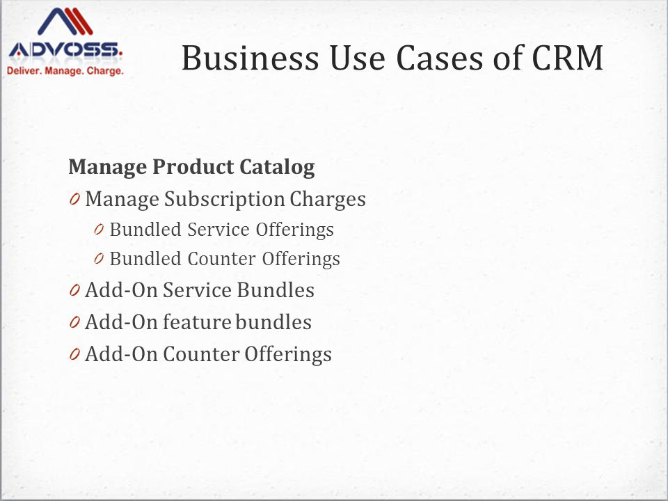 Manage Product Catalog 0 Manage Subscription Charges 0 Bundled Service Offerings 0 Bundled Counter Offerings 0 Add-On Service Bundles 0 Add-On feature bundles 0 Add-On Counter Offerings Business Use Cases of CRM