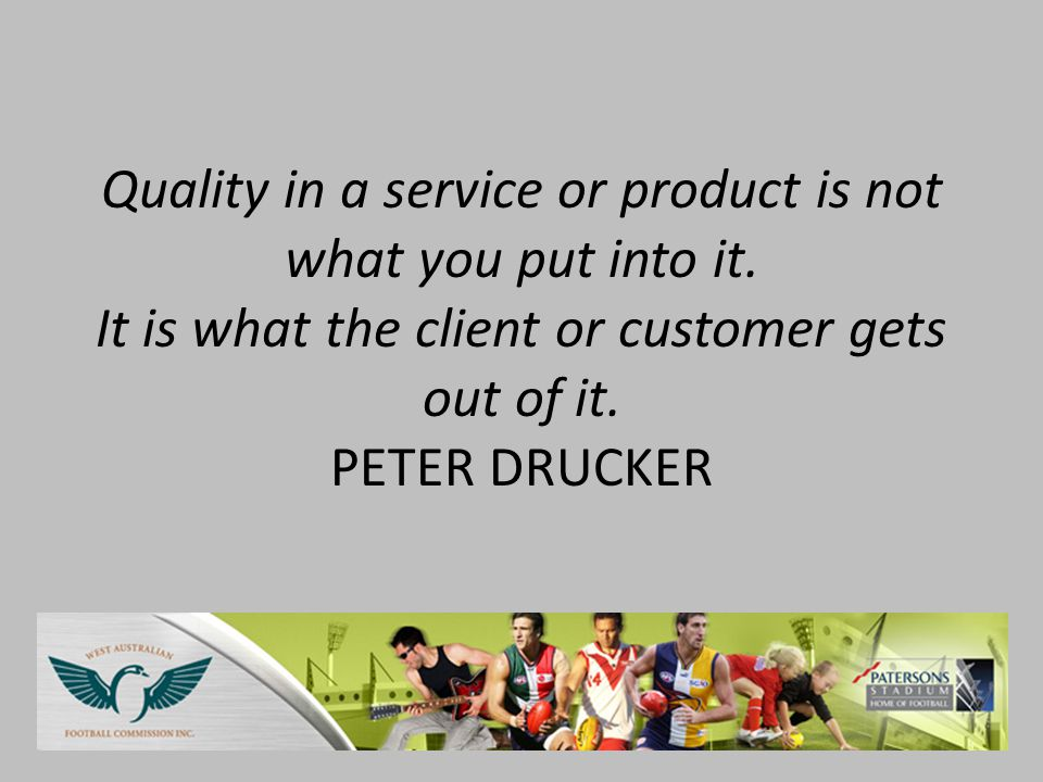 Quality in a service or product is not what you put into it.