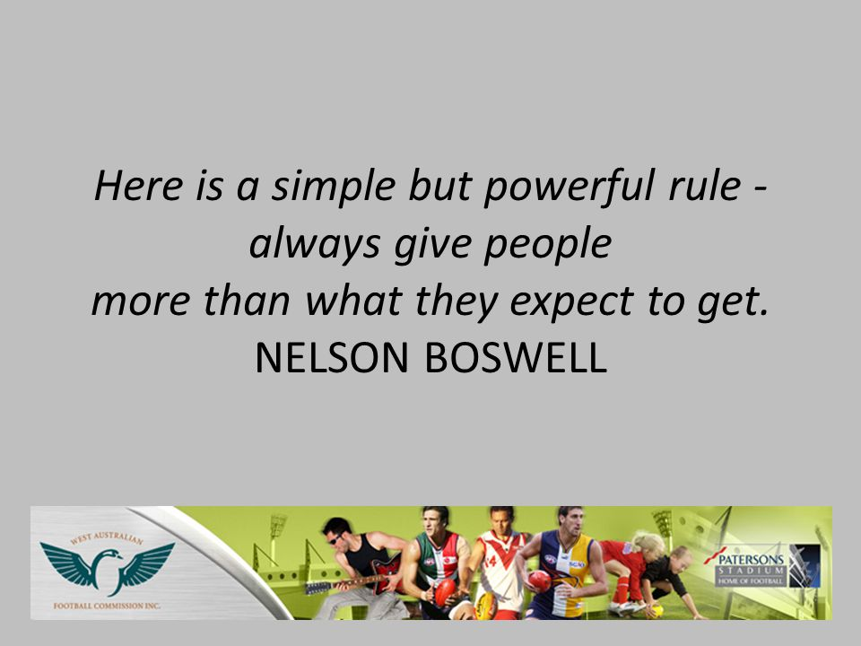 Here is a simple but powerful rule - always give people more than what they expect to get.