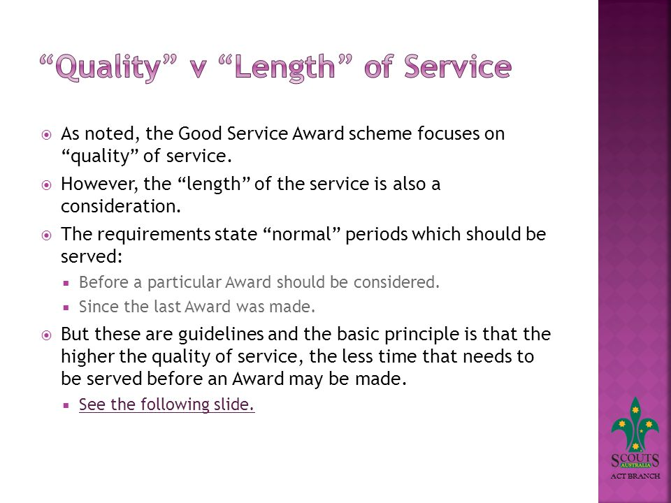 ACT BRANCH As noted, the Good Service Award scheme focuses on quality of service.