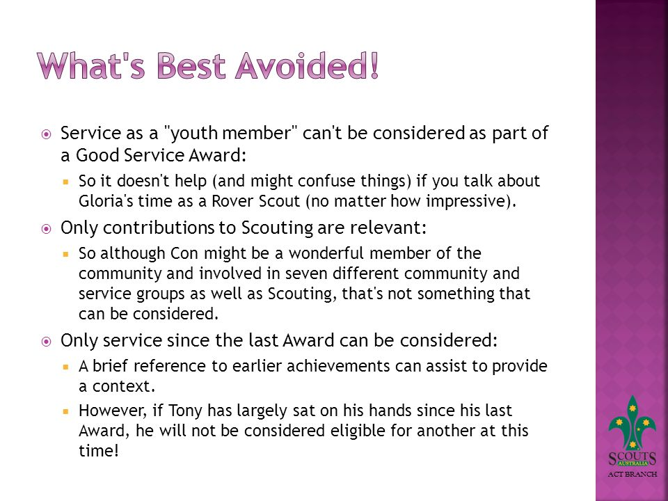 ACT BRANCH Service as a youth member can t be considered as part of a Good Service Award: So it doesn t help (and might confuse things) if you talk about Gloria s time as a Rover Scout (no matter how impressive).