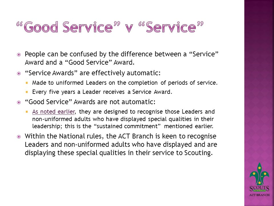 ACT BRANCH People can be confused by the difference between a Service Award and a Good Service Award.