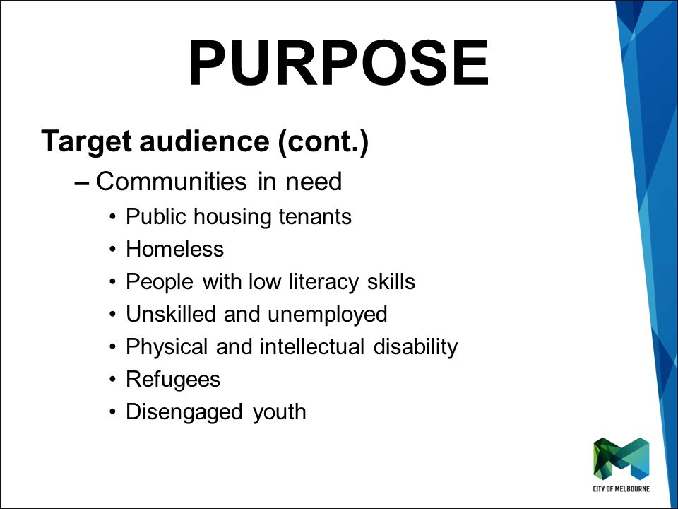 Click to edit Master title style Click to edit Master subtitle style PURPOSE Target audience (cont.) –Communities in need Public housing tenants Homel