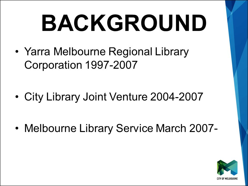 Click to edit Master title style Click to edit Master subtitle style BACKGROUND Yarra Melbourne Regional Library Corporation 1997-2007 City Library Jo