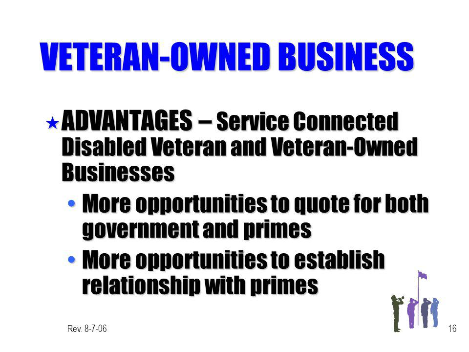 Rev. 8-7-0616 VETERAN-OWNED BUSINESS « ADVANTAGES – Service Connected Disabled Veteran and Veteran-Owned Businesses More opportunities to quote for bo