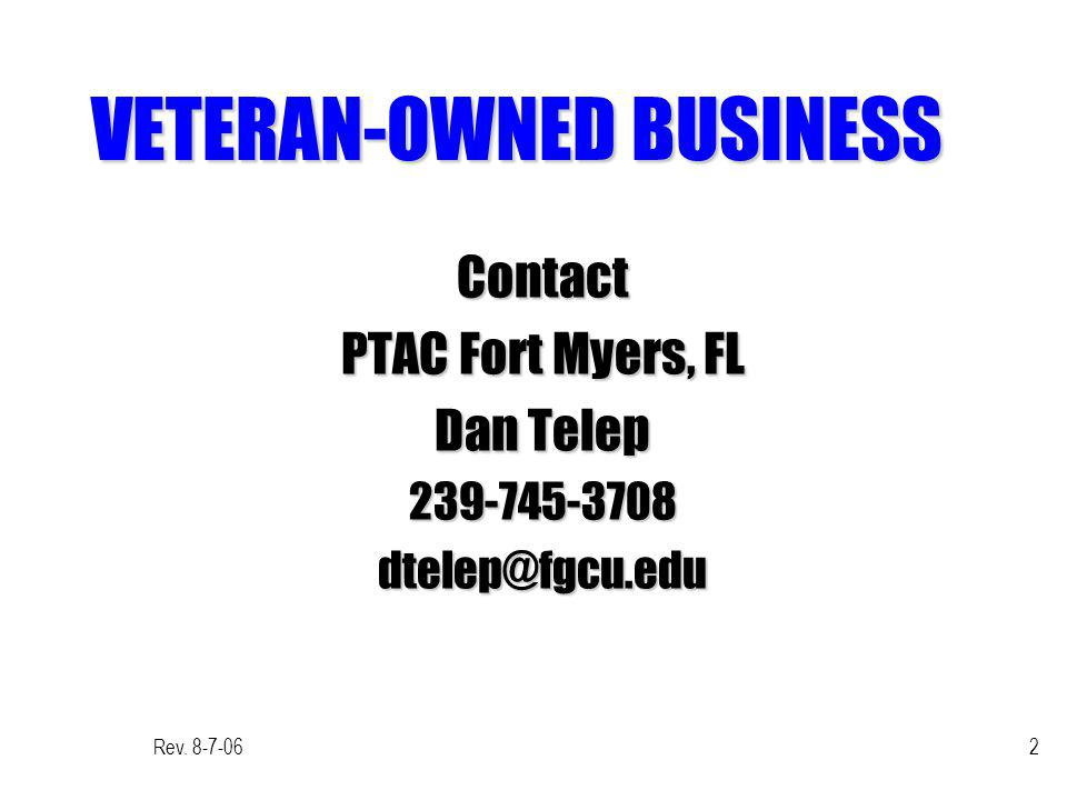 Rev. 8-7-062 VETERAN-OWNED BUSINESS Contact PTAC Fort Myers, FL Dan Telep 239-745-3708dtelep@fgcu.edu