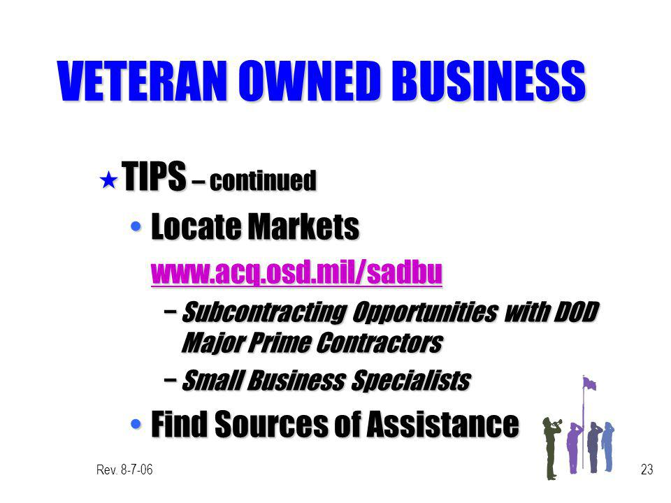 Rev. 8-7-0623 VETERAN OWNED BUSINESS « TIPS – continued Locate MarketsLocate Marketswww.acq.osd.mil/sadbu Subcontracting Opportunities with DOD Major